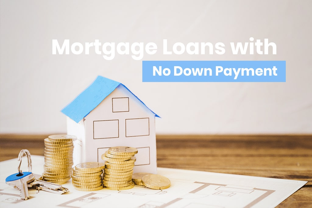 Mortgage Loans with No Down Payment
